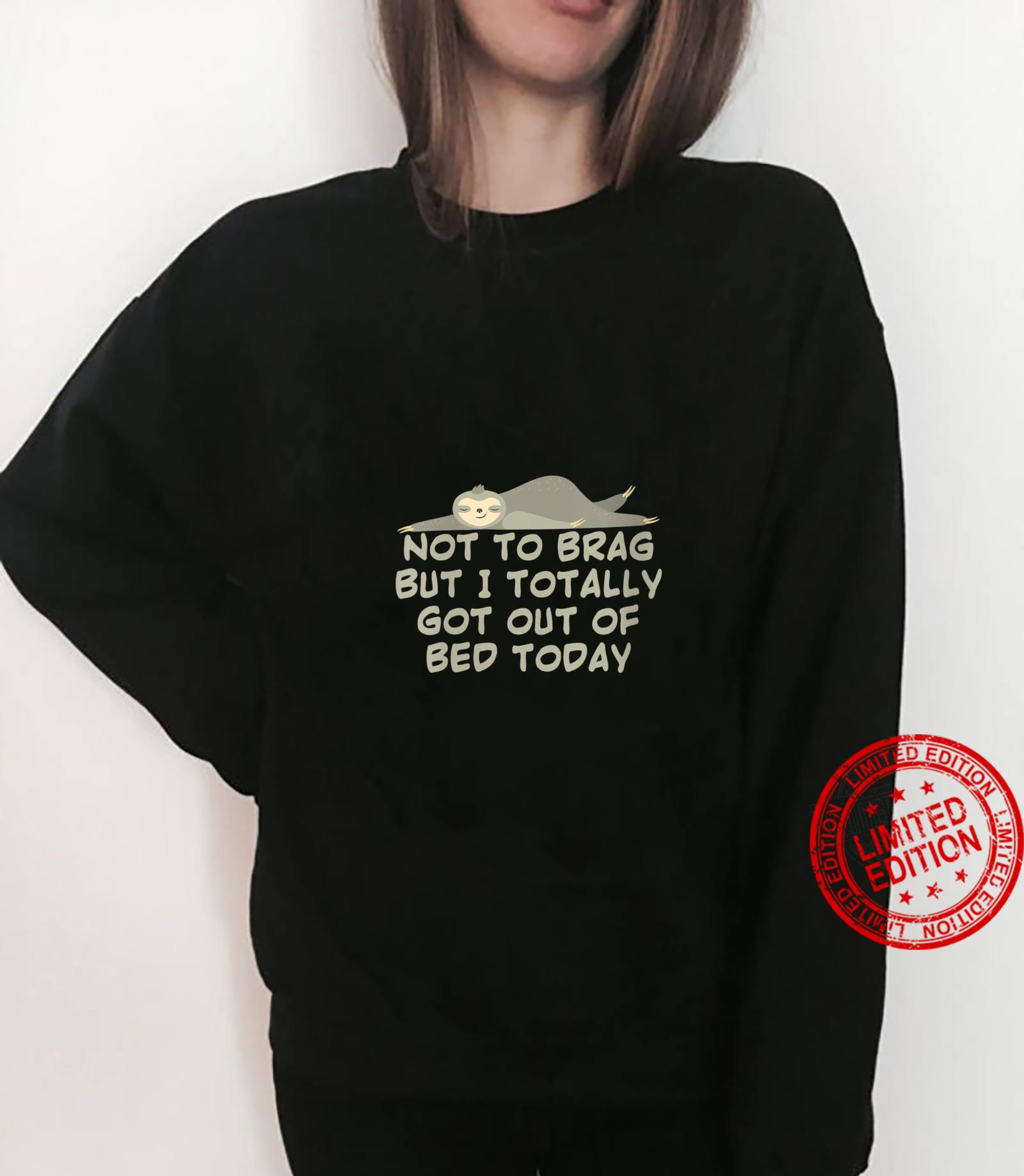 Womens Not To Brag But I Totally Got Out Of Bed Today Cute Sloth Shirt sweater