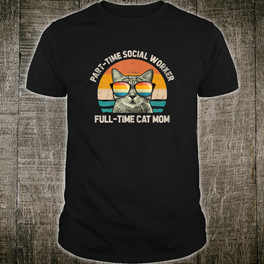 Womens PartTime Social Worker FullTime Cat Mom Shirt