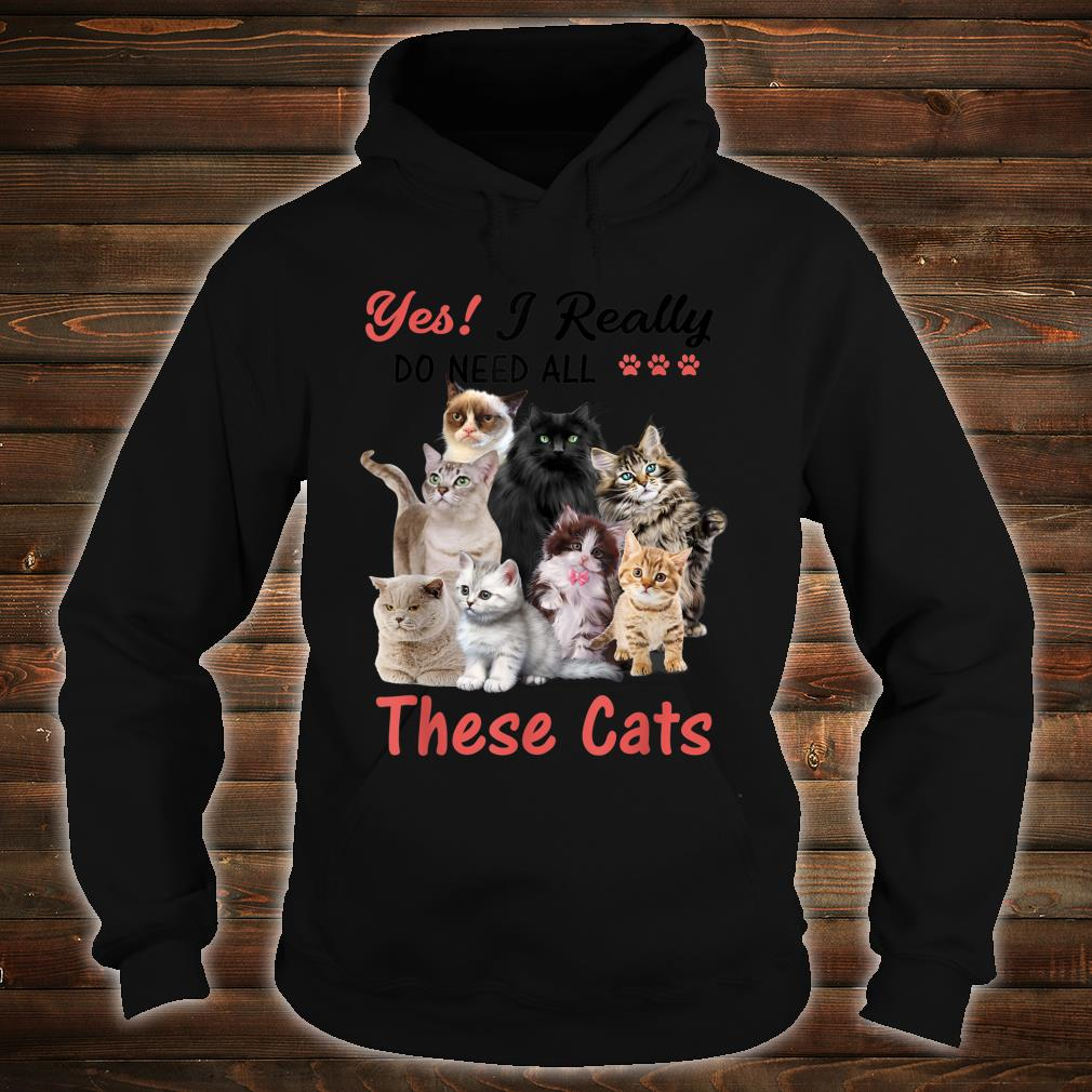 Yes I Really Do Need All These Cats Cute Vintage Style Shirt hoodie