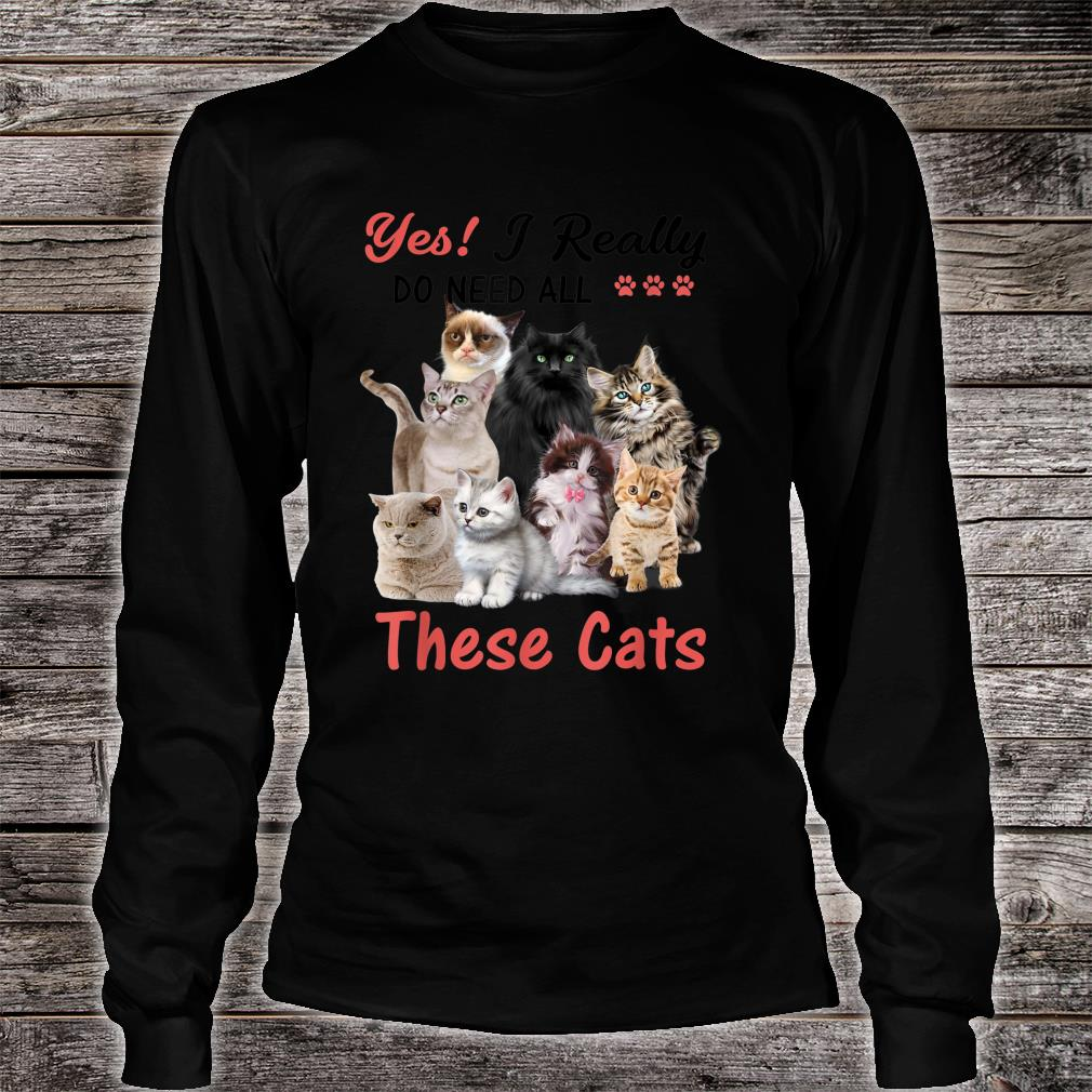 Yes I Really Do Need All These Cats Cute Vintage Style Shirt long sleeved