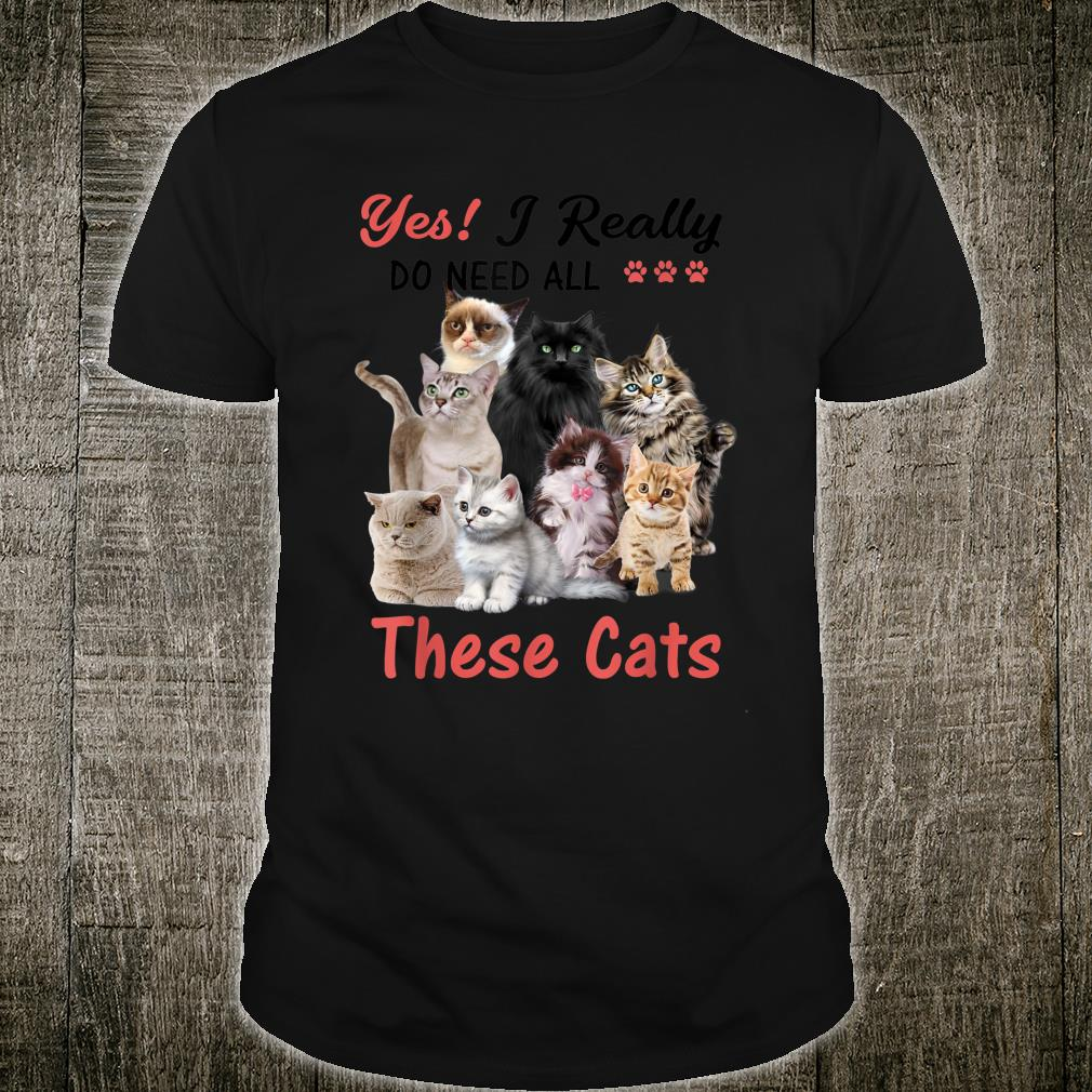 Yes I Really Do Need All These Cats Cute Vintage Style Shirt