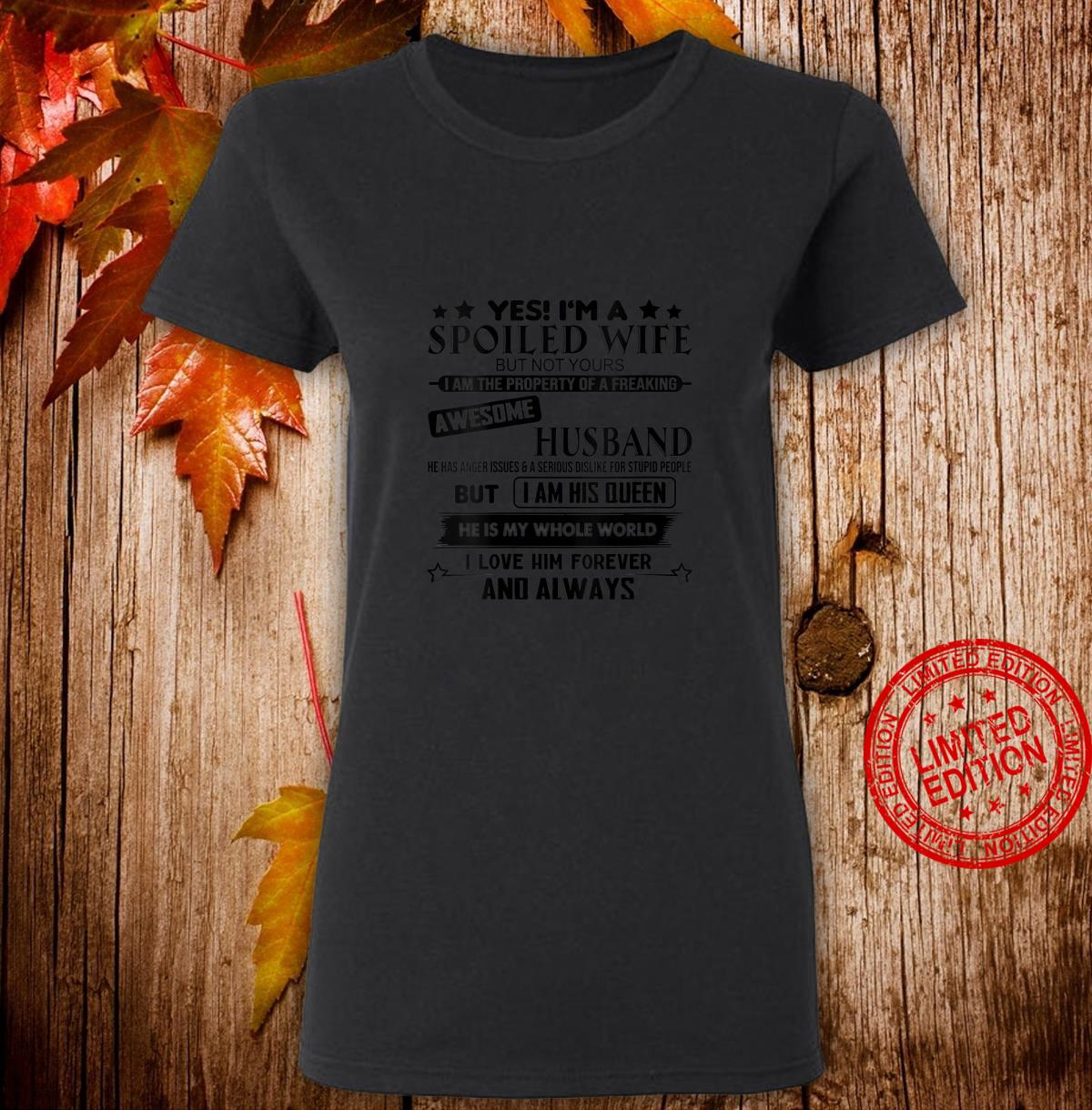 Yes I'm a spoiled wife of a freaking awesome husband Shirt ladies tee