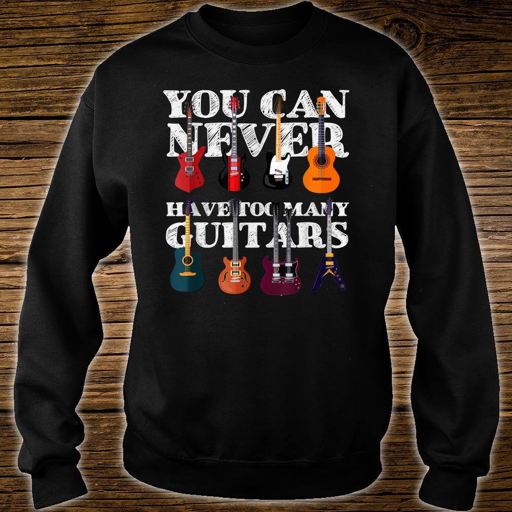 You Can Never Have Too Many Guitars, I Love the Guitar Shirt sweater