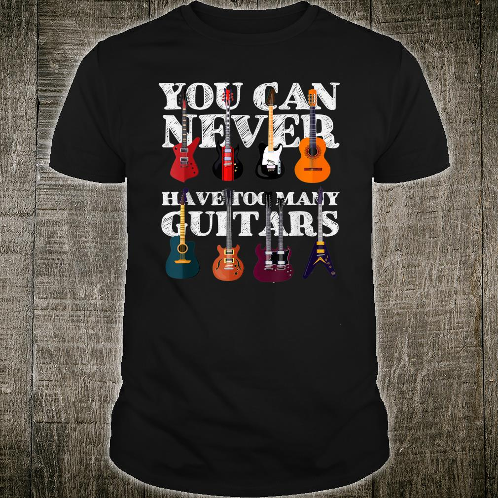 You Can Never Have Too Many Guitars, I Love the Guitar Shirt