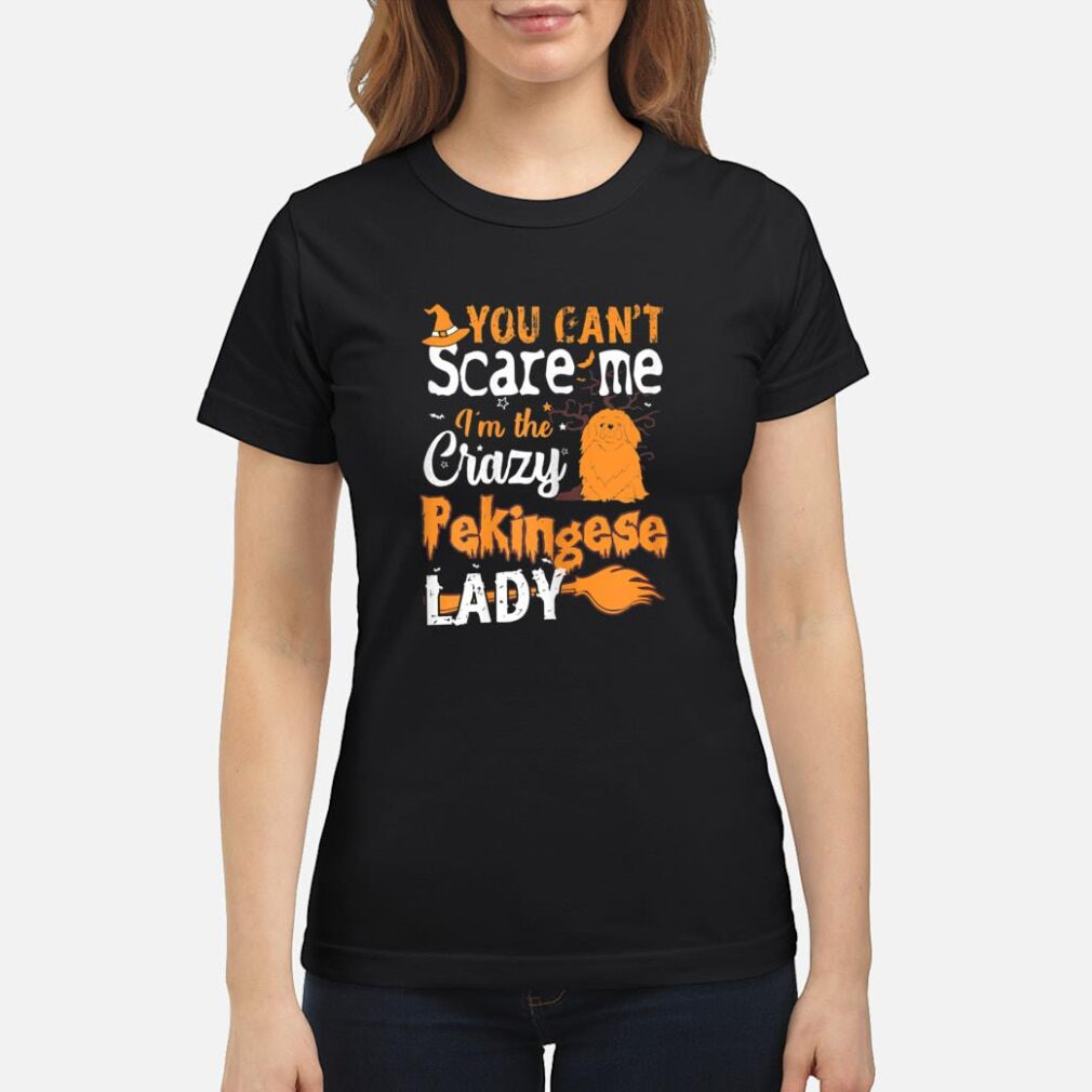 You Cant Scare Crazy Pekingese Lady Halloween Shirt ladies tee