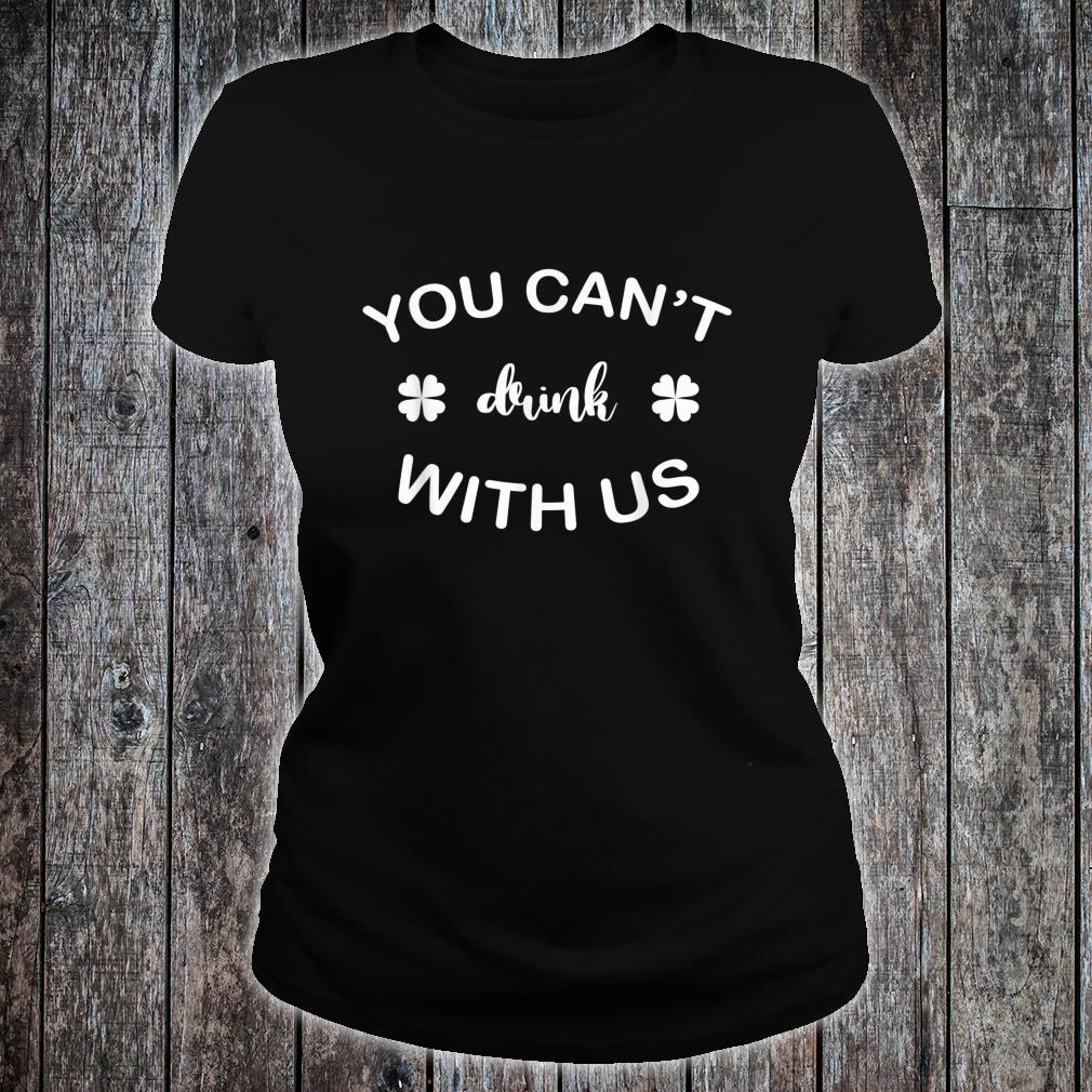 You can't drink with us Irish Shirt ladies tee