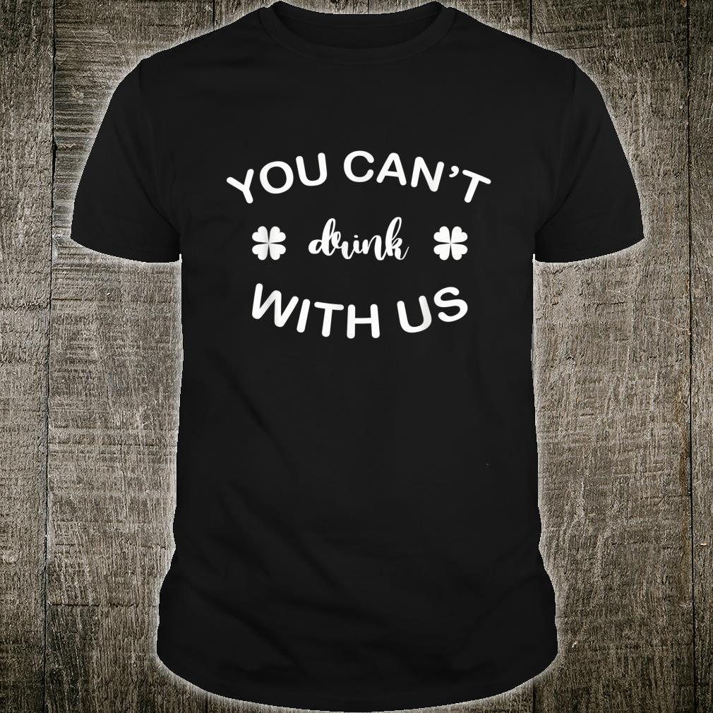 You can't drink with us Irish Shirt