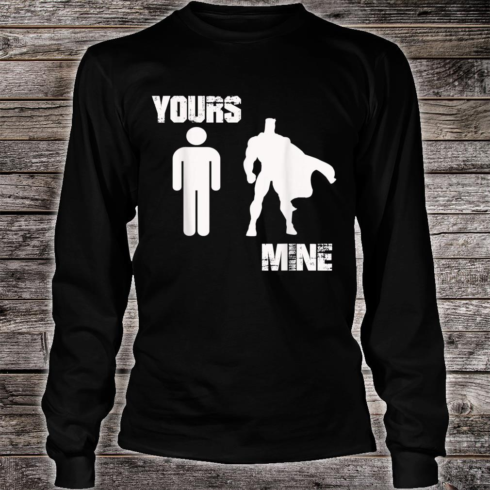 Yours Mine Is Beautiful Hot Talented Super Hero Tops Shirt long sleeved
