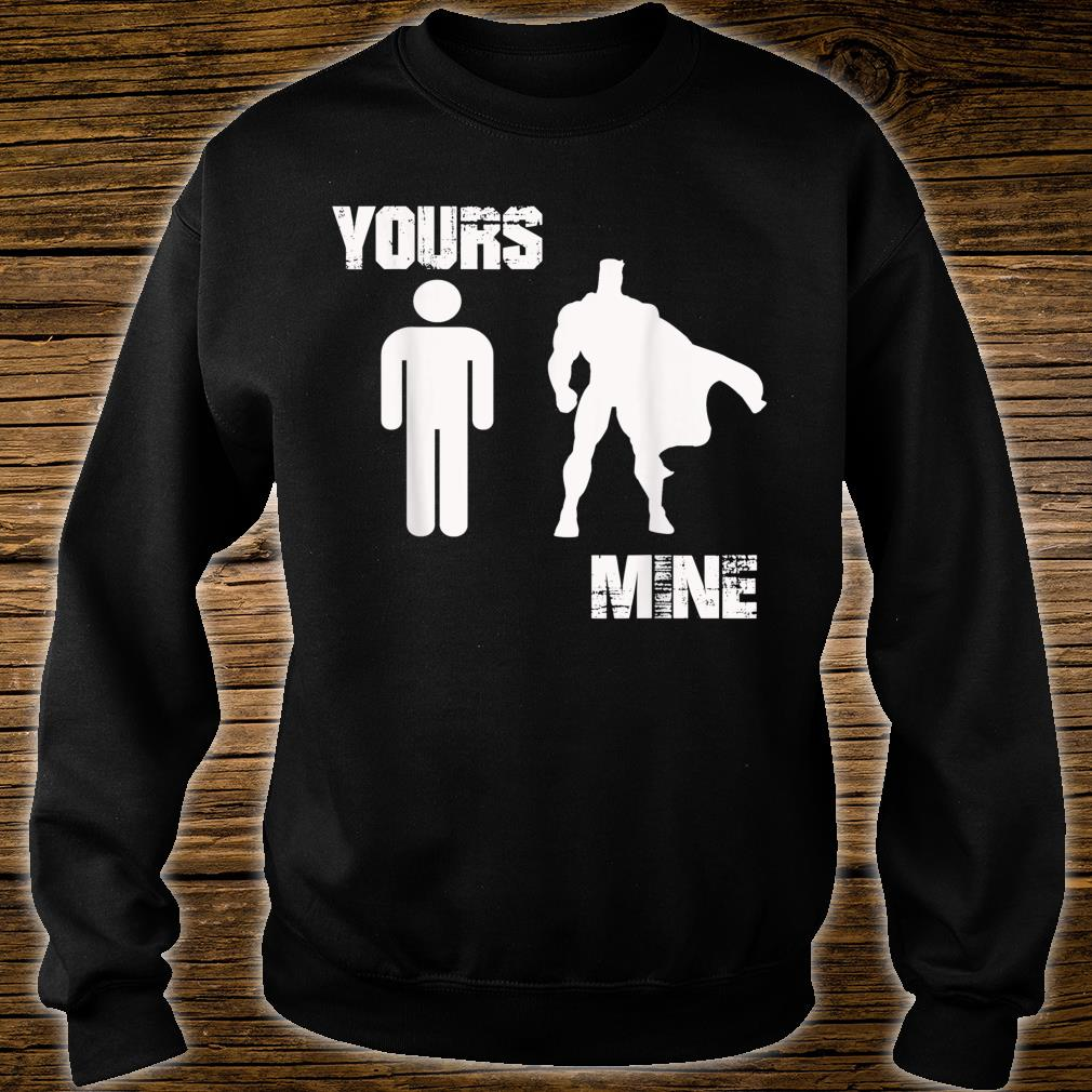 Yours Mine Is Beautiful Hot Talented Super Hero Tops Shirt sweater